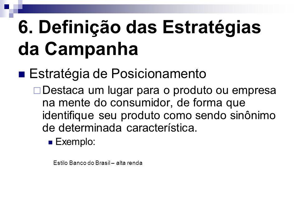6. Definição das Estratégias da Campanha Estratégia de Posicionamento Destaca um lugar para o produto ou empresa na mente do consumidor, de forma que