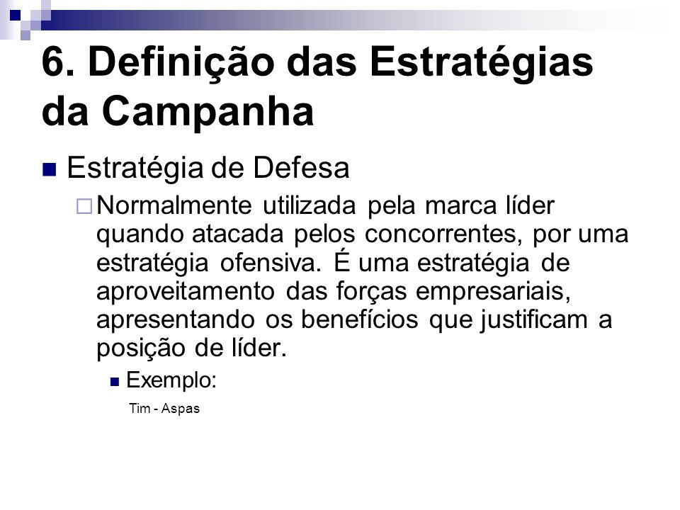 6. Definição das Estratégias da Campanha Estratégia de Defesa Normalmente utilizada pela marca líder quando atacada pelos concorrentes, por uma estrat