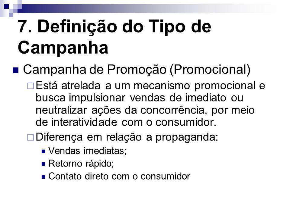 7. Definição do Tipo de Campanha Campanha de Promoção (Promocional) Está atrelada a um mecanismo promocional e busca impulsionar vendas de imediato ou