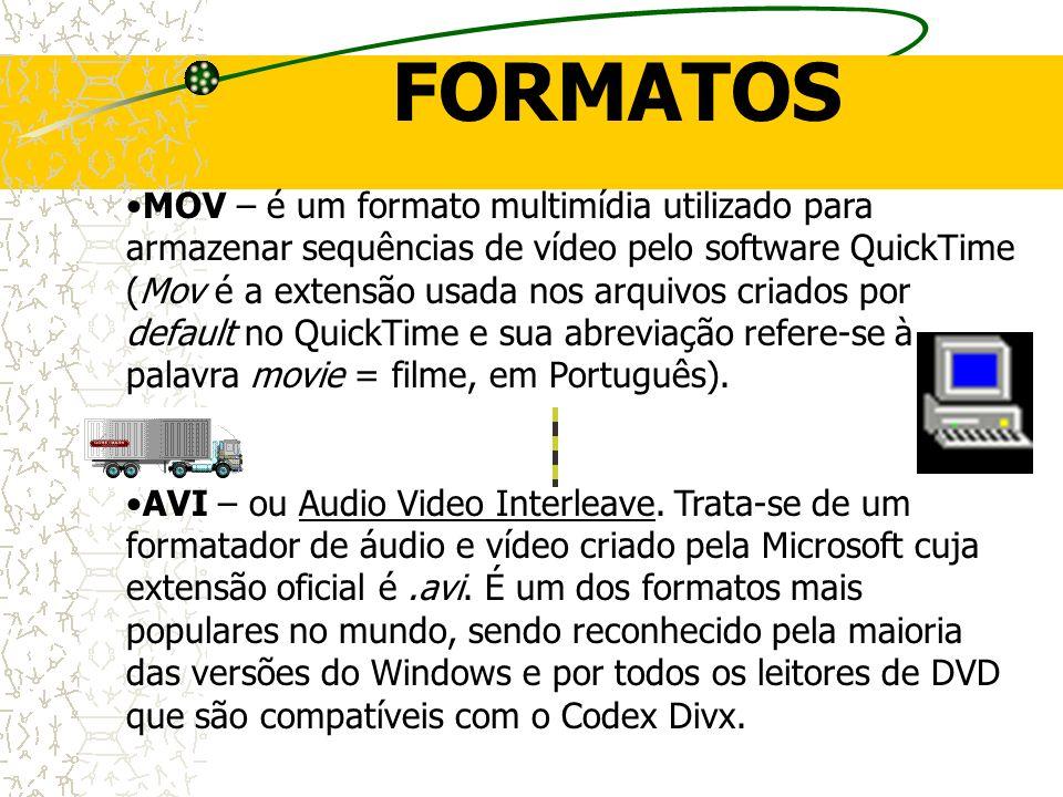 FORMATOS MOV – é um formato multimídia utilizado para armazenar sequências de vídeo pelo software QuickTime (Mov é a extensão usada nos arquivos criad