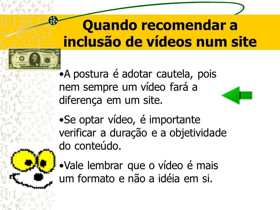Quando recomendar a inclusão de vídeos num site A postura é adotar cautela, pois nem sempre um vídeo fará a diferença em um site. Se optar vídeo, é im