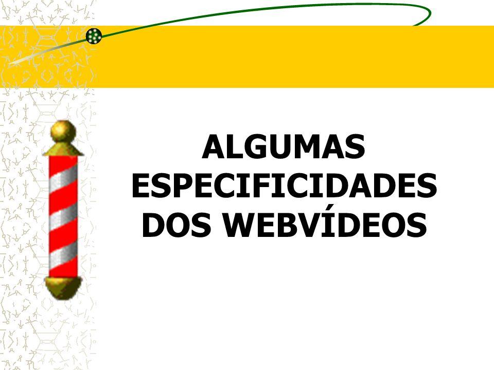 ALGUMAS ESPECIFICIDADES DOS WEBVÍDEOS