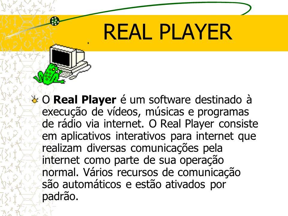 REAL PLAYER O Real Player é um software destinado à execução de vídeos, músicas e programas de rádio via internet. O Real Player consiste em aplicativ