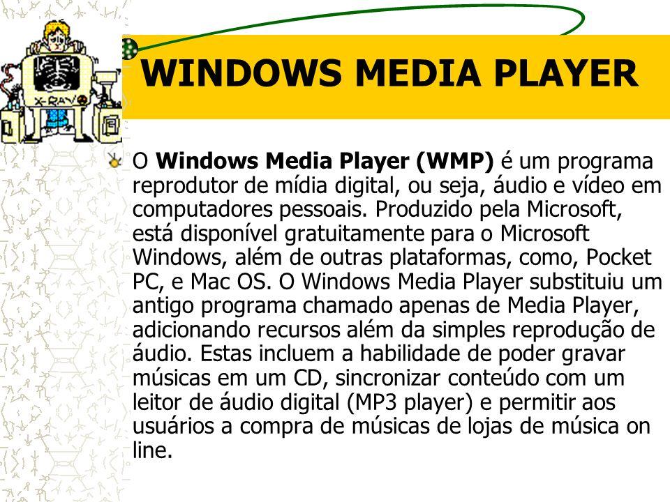 WINDOWS MEDIA PLAYER O Windows Media Player (WMP) é um programa reprodutor de mídia digital, ou seja, áudio e vídeo em computadores pessoais. Produzid
