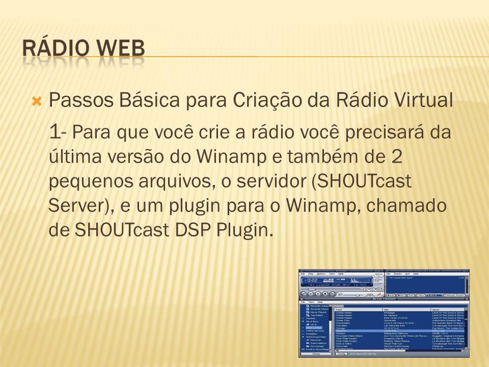 Passos Básica para Criação da Rádio Virtual 1- Para que você crie a rádio você precisará da última versão do Winamp e também de 2 pequenos arquivos, o
