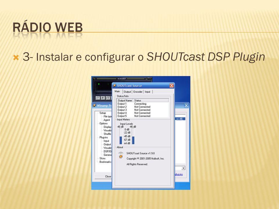 3- Instalar e configurar o SHOUTcast DSP Plugin