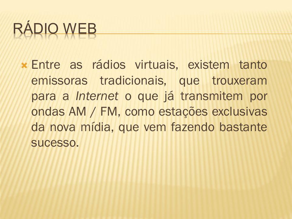 Entre as rádios virtuais, existem tanto emissoras tradicionais, que trouxeram para a Internet o que já transmitem por ondas AM / FM, como estações exc
