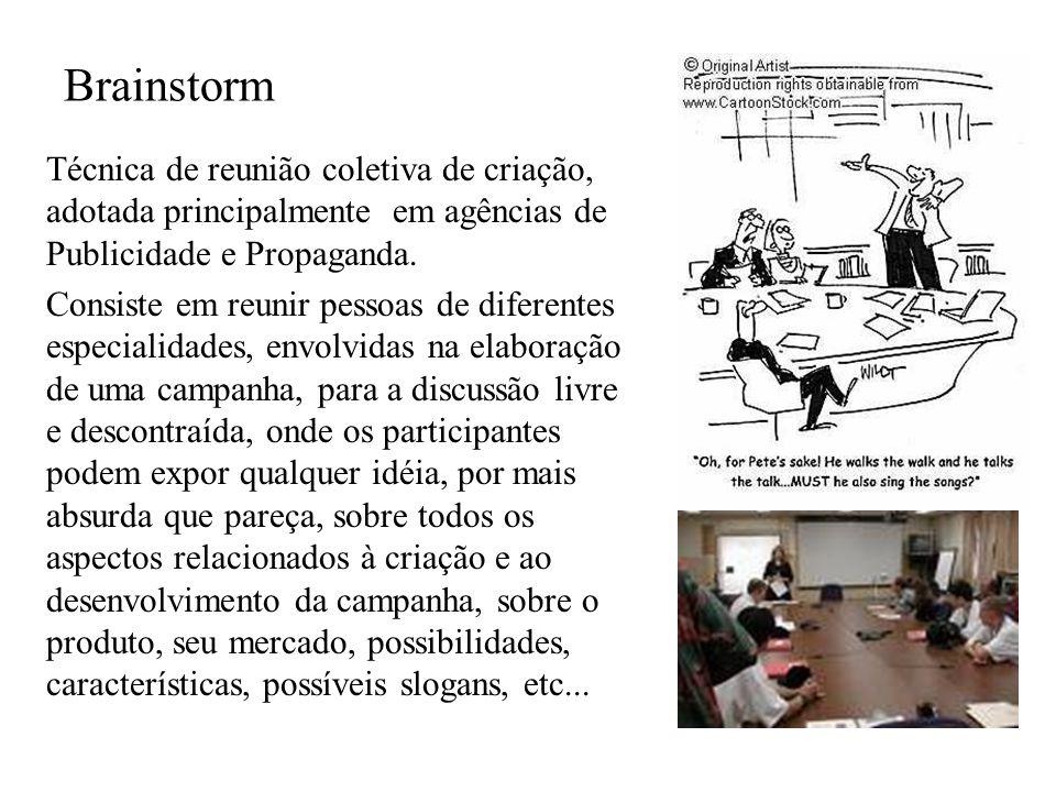 Brainstorm Técnica de reunião coletiva de criação, adotada principalmente em agências de Publicidade e Propaganda. Consiste em reunir pessoas de difer
