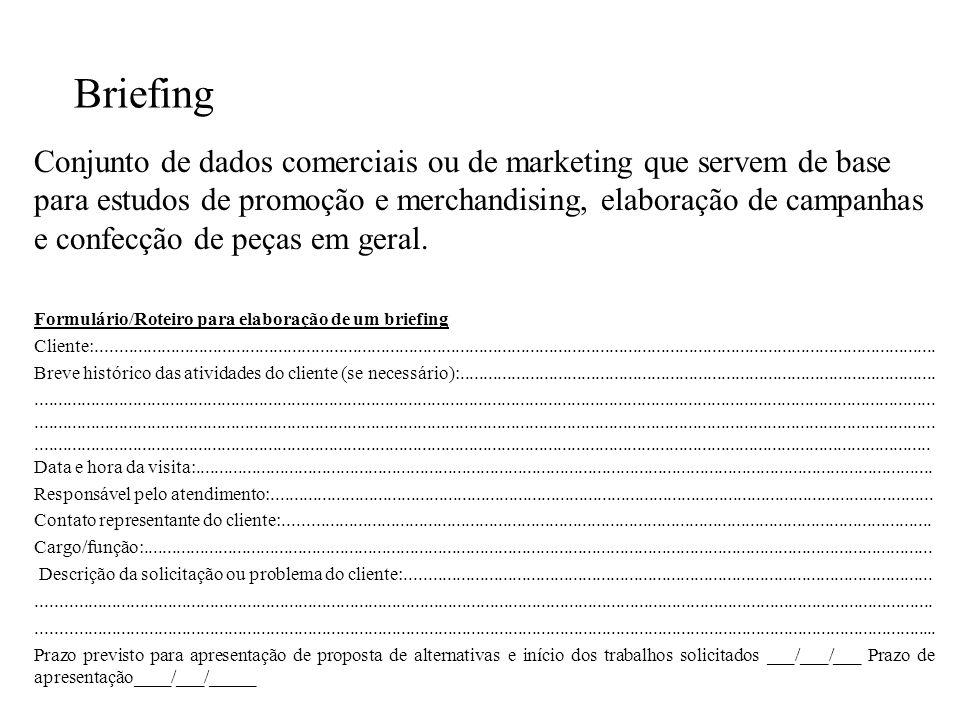 Briefing Conjunto de dados comerciais ou de marketing que servem de base para estudos de promoção e merchandising, elaboração de campanhas e confecção