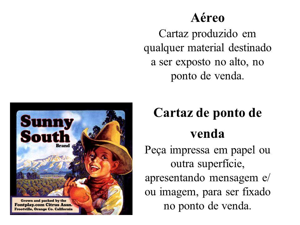 Aéreo Cartaz produzido em qualquer material destinado a ser exposto no alto, no ponto de venda. Cartaz de ponto de venda Peça impressa em papel ou out