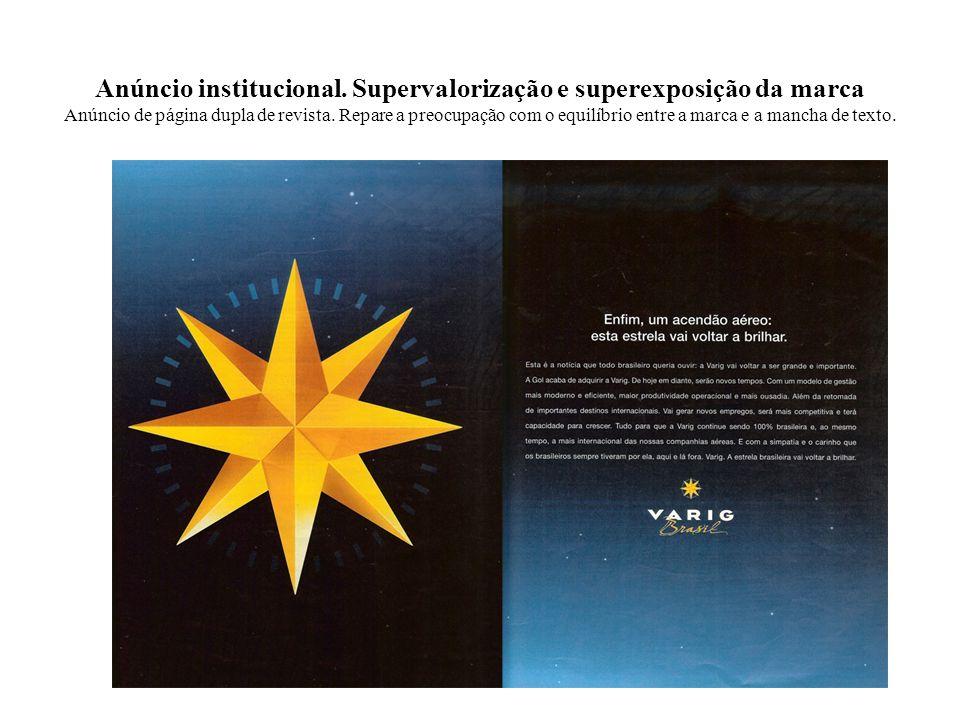 Anúncio institucional. Supervalorização e superexposição da marca Anúncio de página dupla de revista. Repare a preocupação com o equilíbrio entre a ma