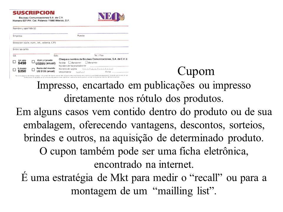 Cupom Impresso, encartado em publicações ou impresso diretamente nos rótulo dos produtos. Em alguns casos vem contido dentro do produto ou de sua emba