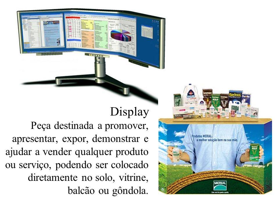 Display Peça destinada a promover, apresentar, expor, demonstrar e ajudar a vender qualquer produto ou serviço, podendo ser colocado diretamente no so