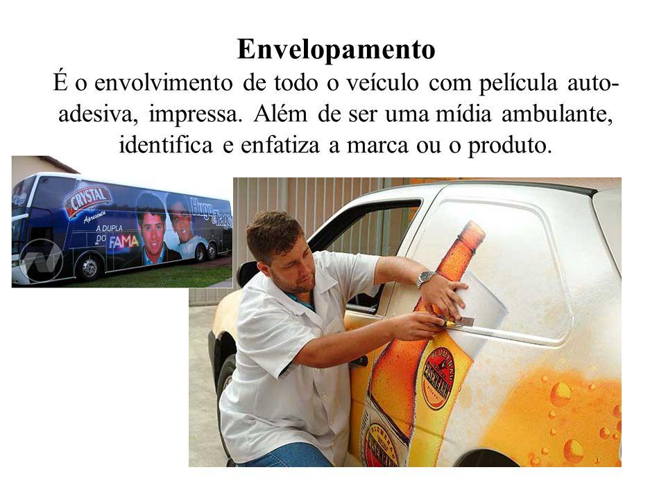 Envelopamento É o envolvimento de todo o veículo com película auto- adesiva, impressa. Além de ser uma mídia ambulante, identifica e enfatiza a marca