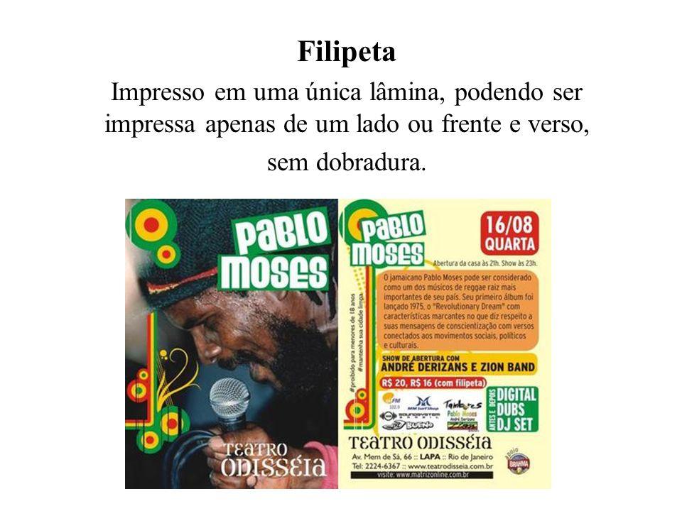 Filipeta Impresso em uma única lâmina, podendo ser impressa apenas de um lado ou frente e verso, sem dobradura.