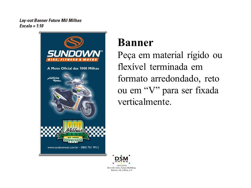 Banner Peça em material rígido ou flexível terminada em formato arredondado, reto ou em V para ser fixada verticalmente.