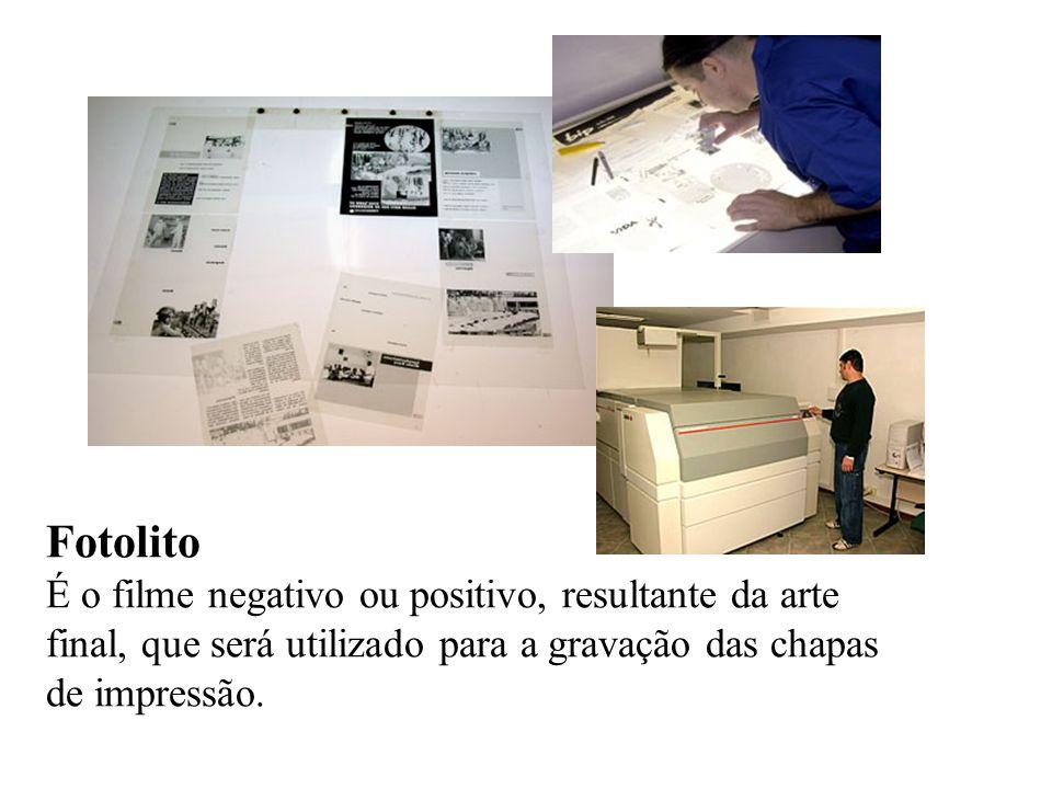 Fotolito É o filme negativo ou positivo, resultante da arte final, que será utilizado para a gravação das chapas de impressão.
