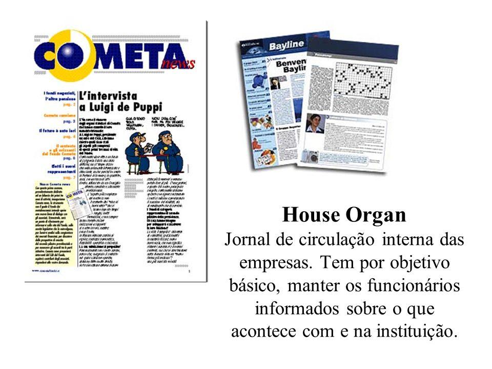 House Organ Jornal de circulação interna das empresas. Tem por objetivo básico, manter os funcionários informados sobre o que acontece com e na instit