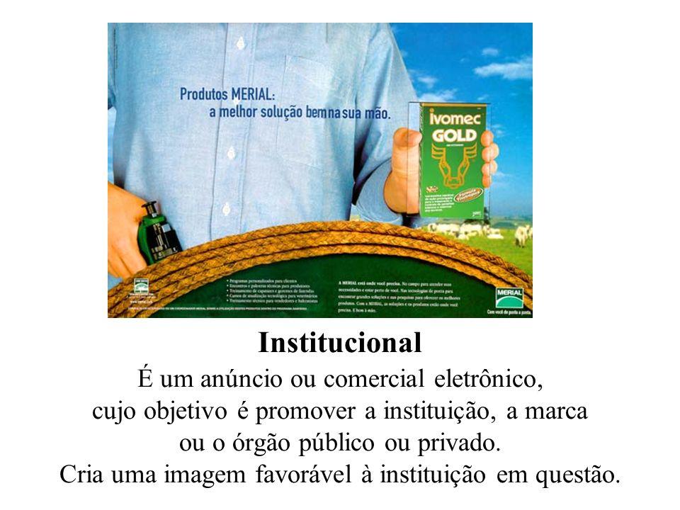 Institucional É um anúncio ou comercial eletrônico, cujo objetivo é promover a instituição, a marca ou o órgão público ou privado. Cria uma imagem fav