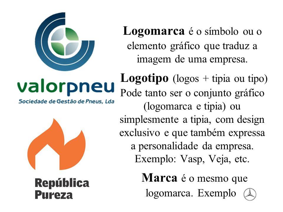 Logomarca é o símbolo ou o elemento gráfico que traduz a imagem de uma empresa. Logotipo (logos + tipia ou tipo) Pode tanto ser o conjunto gráfico (lo
