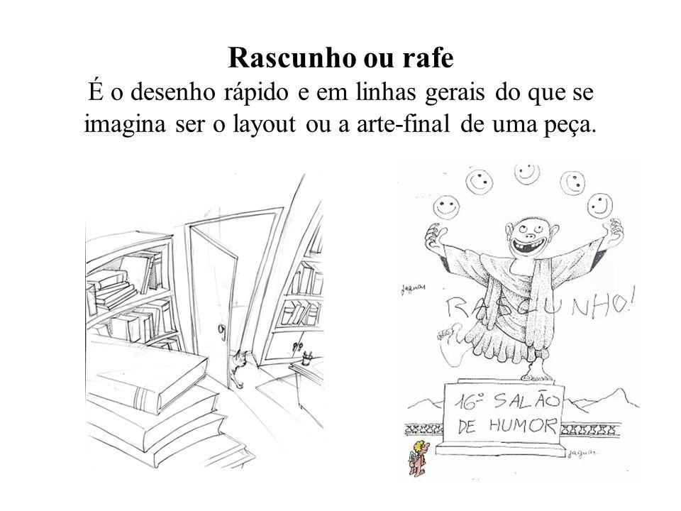 Rascunho ou rafe É o desenho rápido e em linhas gerais do que se imagina ser o layout ou a arte-final de uma peça.