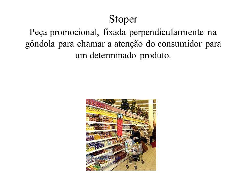 Stoper Peça promocional, fixada perpendicularmente na gôndola para chamar a atenção do consumidor para um determinado produto.