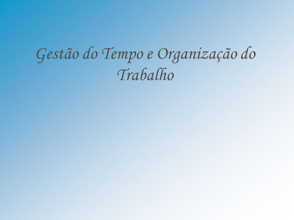 Gestão do Tempo e Organização do Trabalho