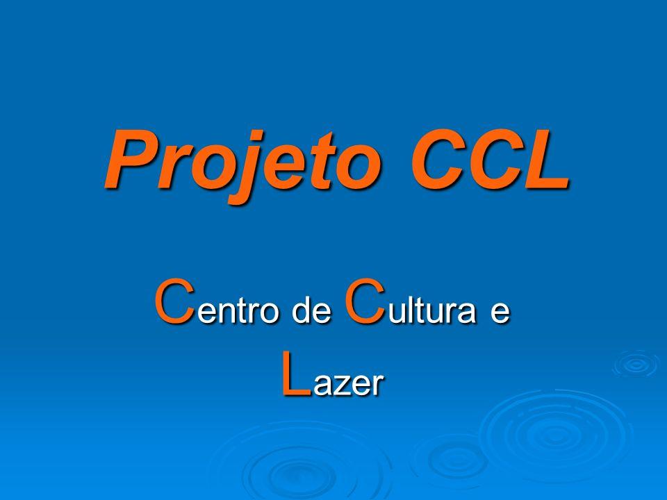 Projeto CCL C entro de C ultura e L azer