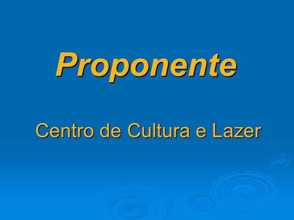 Proponente Centro de Cultura e Lazer Centro de Cultura e Lazer