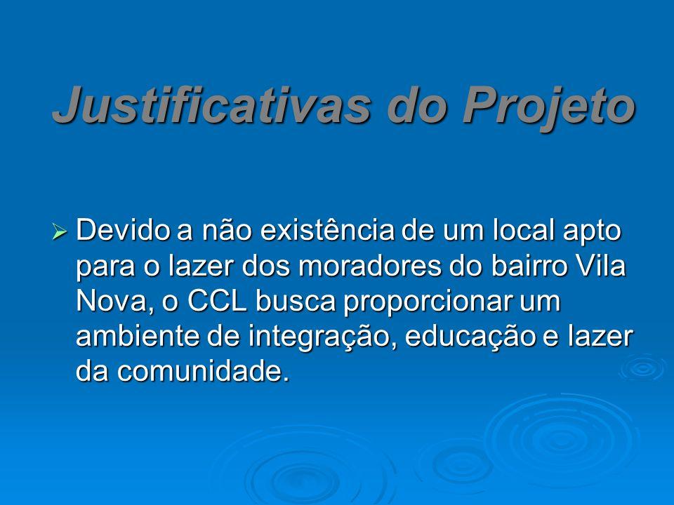 Justificativas do Projeto Devido a não existência de um local apto para o lazer dos moradores do bairro Vila Nova, o CCL busca proporcionar um ambiente de integração, educação e lazer da comunidade.