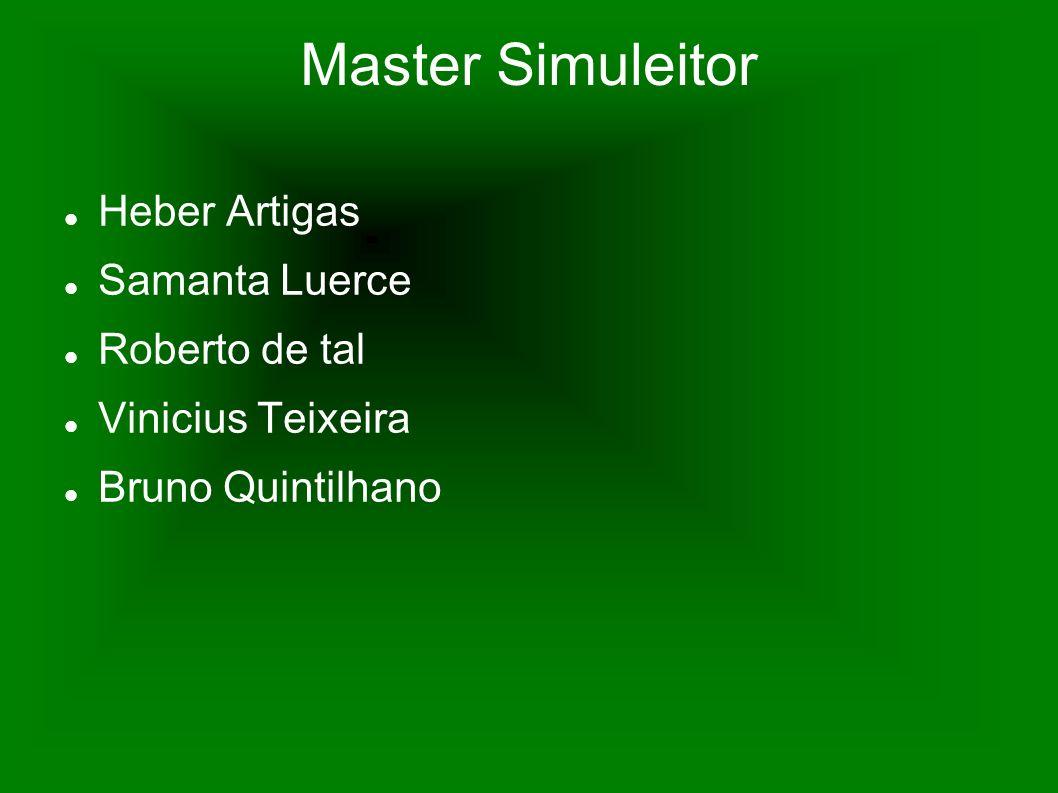 Master Simuleitor Heber Artigas Samanta Luerce Roberto de tal Vinicius Teixeira Bruno Quintilhano