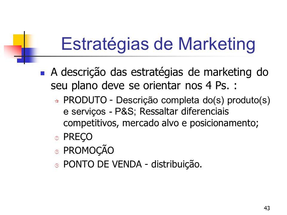 43 Estratégias de Marketing A descrição das estratégias de marketing do seu plano deve se orientar nos 4 Ps. : PRODUTO - Descrição completa do(s) prod