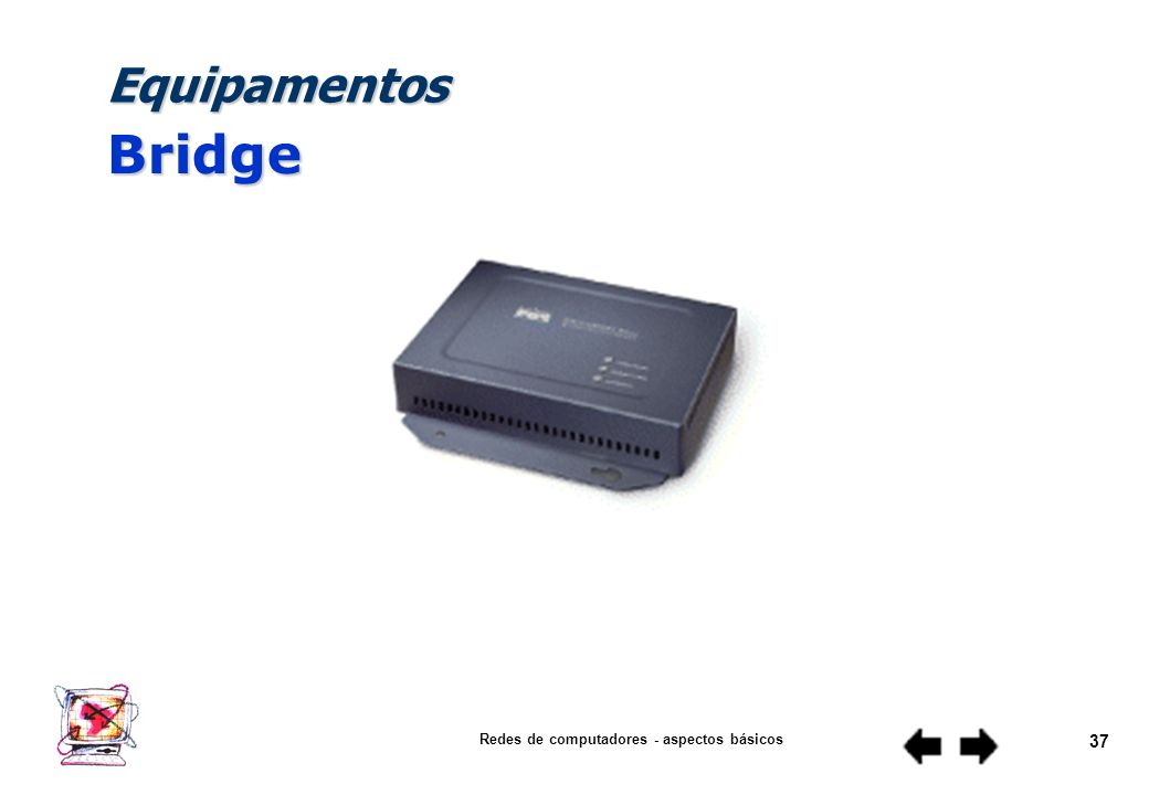 Redes de computadores - aspectos básicos 36 Equipamentos Roteador