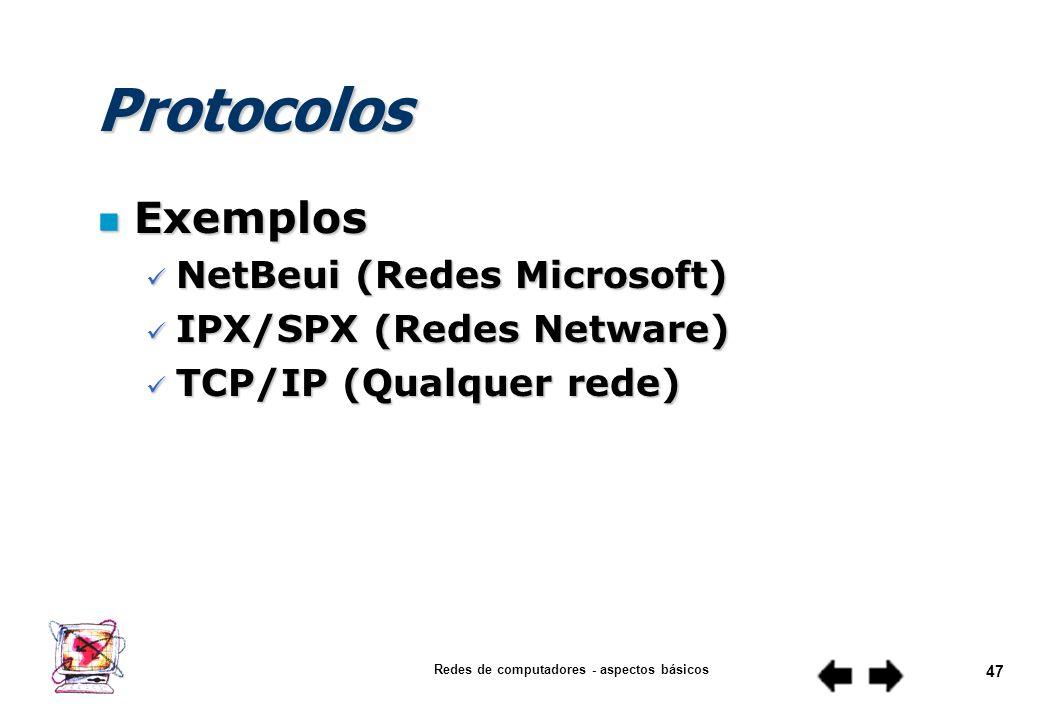Redes de computadores - aspectos básicos 46 Protocolos n Definição É um conjunto de padrões de comunicação. O protocolo de rede é um tipo de linguagem