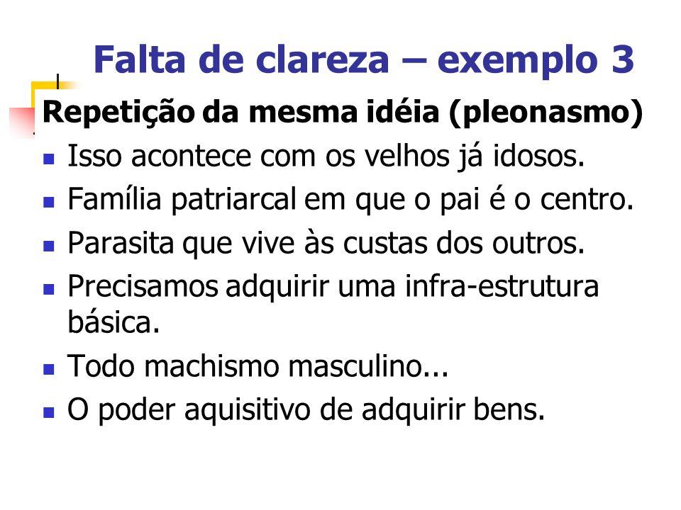 Falta de clareza – exemplo 3 Repetição da mesma idéia (pleonasmo) Isso acontece com os velhos já idosos. Família patriarcal em que o pai é o centro. P