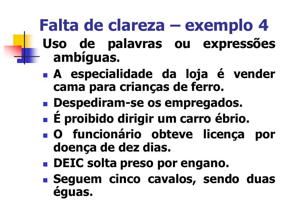 Falta de clareza – exemplo 4 Uso de palavras ou expressões ambíguas. A especialidade da loja é vender cama para crianças de ferro. Despediram-se os em