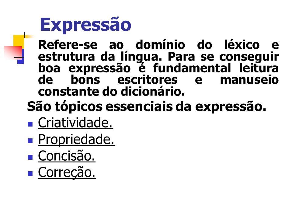 Expressão Refere-se ao domínio do léxico e estrutura da língua. Para se conseguir boa expressão é fundamental leitura de bons escritores e manuseio co