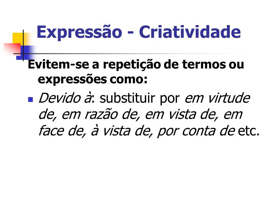 Expressão - Criatividade Evitem-se a repetição de termos ou expressões como: Devido à: substituir por em virtude de, em razão de, em vista de, em face