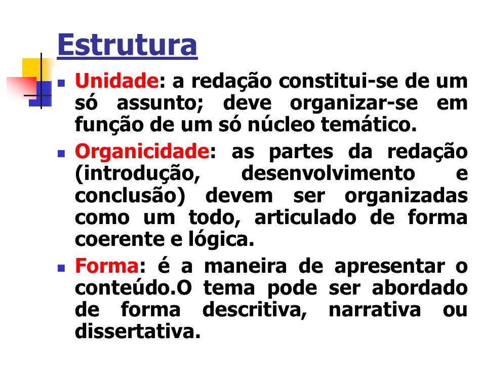 Estrutura Unidade: a redação constitui-se de um só assunto; deve organizar-se em função de um só núcleo temático. Organicidade: as partes da redação (