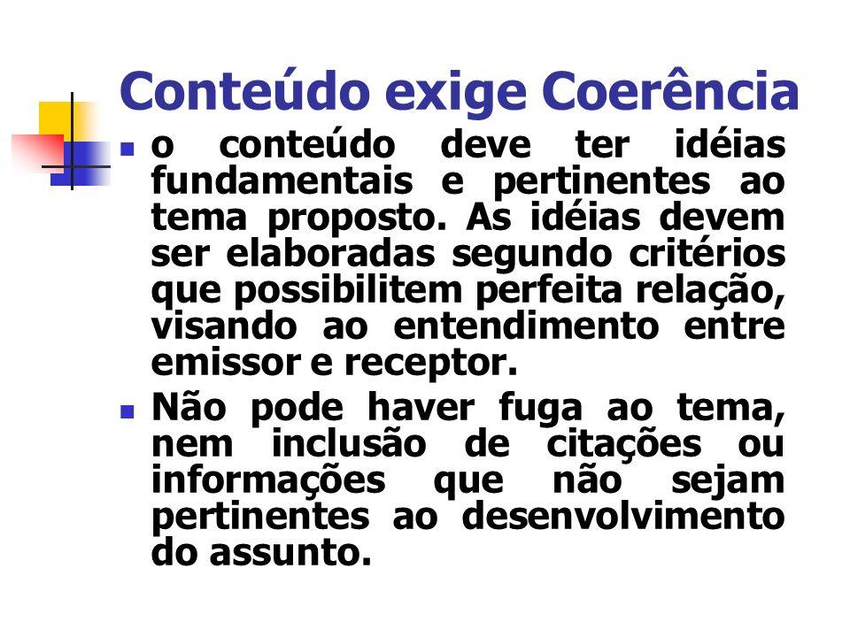 Conteúdo exige Coerência o conteúdo deve ter idéias fundamentais e pertinentes ao tema proposto. As idéias devem ser elaboradas segundo critérios que
