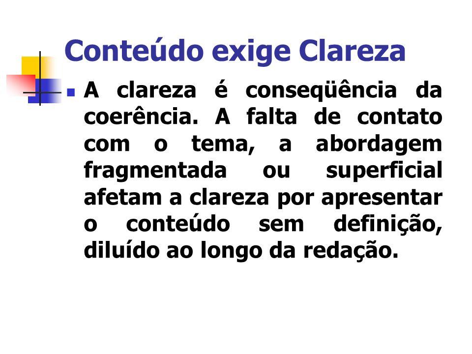 Conteúdo exige Clareza A clareza é conseqüência da coerência. A falta de contato com o tema, a abordagem fragmentada ou superficial afetam a clareza p