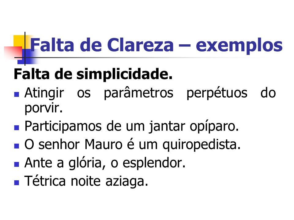 Falta de Clareza – exemplos Falta de simplicidade. Atingir os parâmetros perpétuos do porvir. Participamos de um jantar opíparo. O senhor Mauro é um q