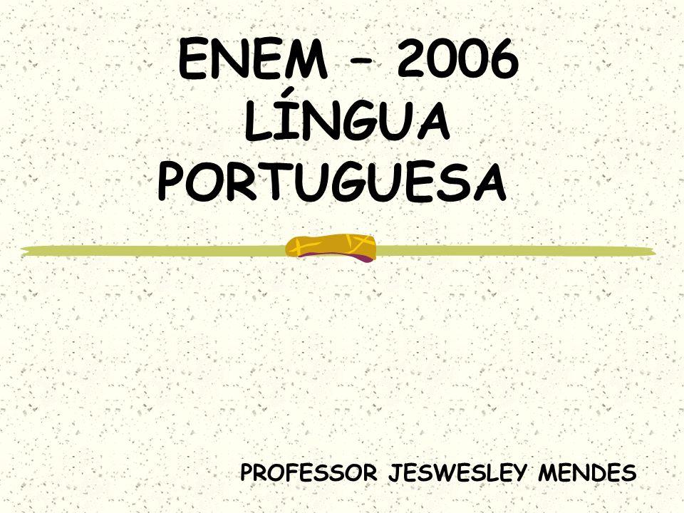 PROFESSOR JESWESLEY MENDES ENEM – 2006 LÍNGUA PORTUGUESA