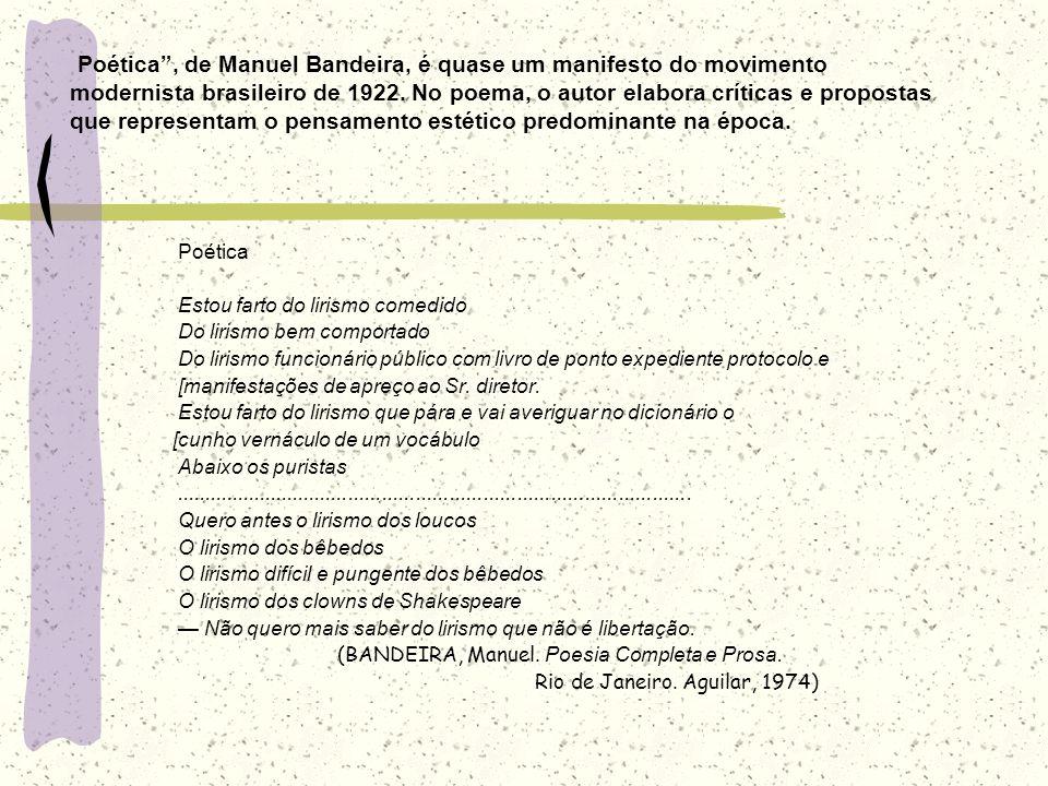 Poética, de Manuel Bandeira, é quase um manifesto do movimento modernista brasileiro de 1922. No poema, o autor elabora críticas e propostas que repre
