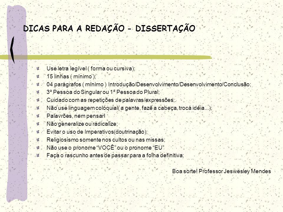 DICAS PARA A REDAÇÃO - DISSERTAÇÃO Use letra legível ( forma ou cursiva); 15 linhas ( mínimo ); 04 parágrafos ( mínimo ) Introdução/Desenvolvimento/De