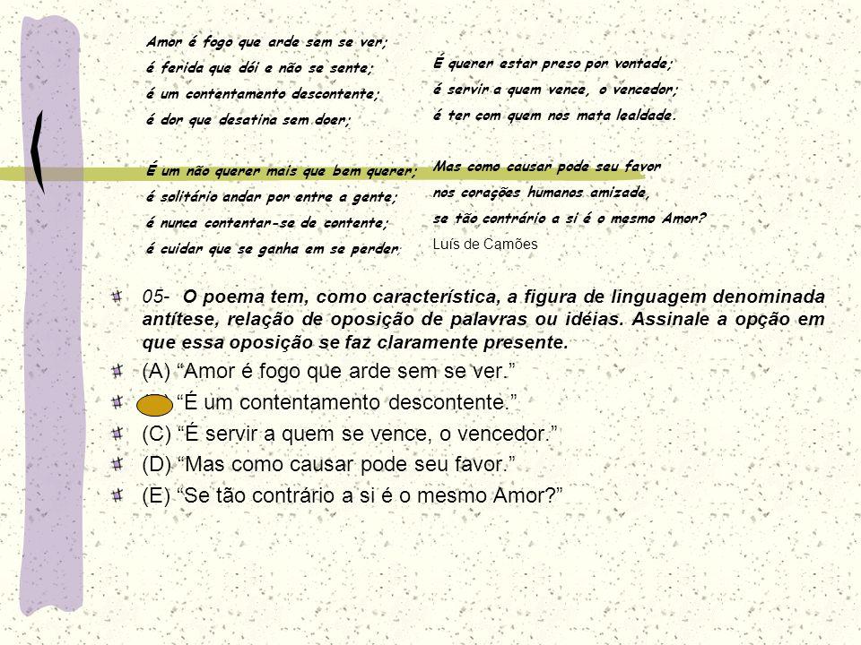 05- O poema tem, como característica, a figura de linguagem denominada antítese, relação de oposição de palavras ou idéias. Assinale a opção em que es