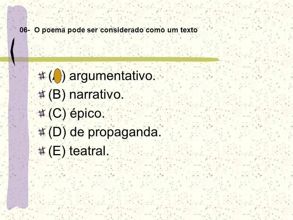 06- O poema pode ser considerado como um texto (A) argumentativo. (B) narrativo. (C) épico. (D) de propaganda. (E) teatral.