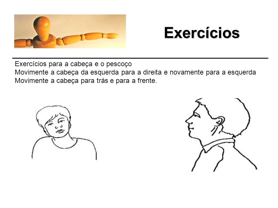 Exercícios Exercícios para as costas e ombros Levante-se, com as costas retas, coloque a mão direita no seu ombro esquerdo e mova a cabeça pra trás su