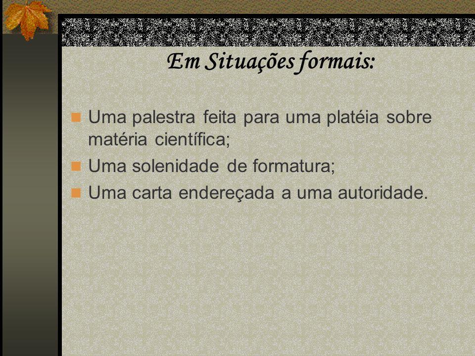 2.3 Variedades Situacionais A linguagem varia de acordo com a situação em que ela é empregada.