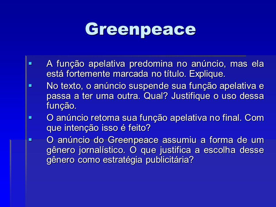 Greenpeace A função apelativa predomina no anúncio, mas ela está fortemente marcada no título. Explique. A função apelativa predomina no anúncio, mas